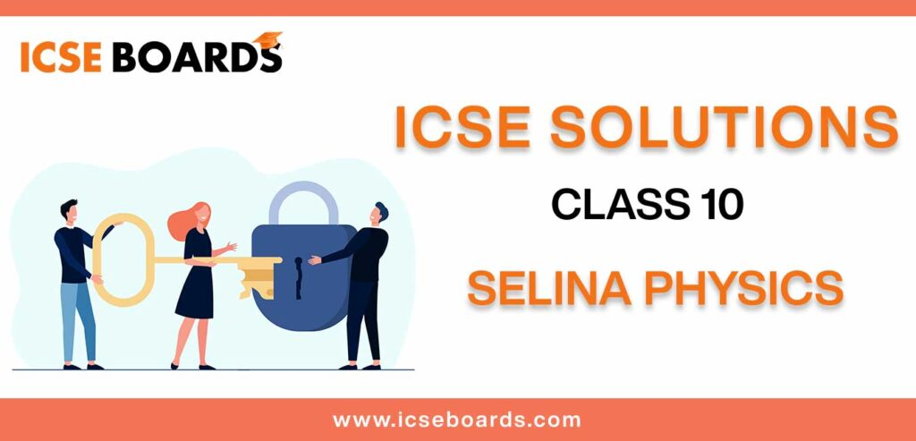 Download Selina ICSE Solutions for Class 10 Physics in PDF format